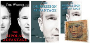 Books by Tom Wootton: Bipolar Advantage; Depression Advantage