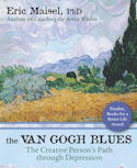 The Van Gogh Blues: The Creative Person's Path Through Depression, by Eric Maisel, PhD