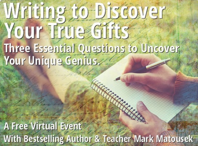 """Writing to Discover Your True Gifts"" with Mark Matousek"