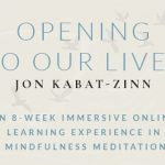 Opening to Our Lives - A Meditation Course With Jon Kabat-Zinn